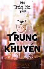Khi Trần Hạ gặp trung khuyển (Đã hoàn thành) by PhiPhi1507