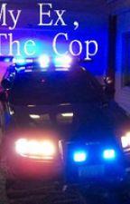 My Ex, The Cop by iftheseascatchfire