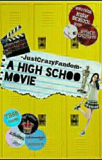 A High School Movie by -JustCrazyFandom-