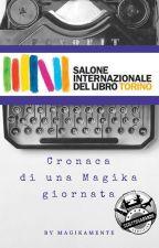 SALONE INTERNAZIONALE DEL LIBRO - Cronaca di una Magika giornata by MagikaMente