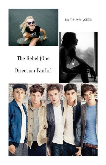 The Rebel(One Direction Fanfic) *Editing*