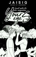 Your Eyes ✔ by JaisiQ