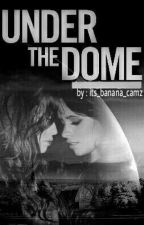 under the dome (camren) كامرين by its_banana_camz