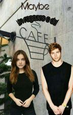 Maybe- Un ragazzo e del caffè decaffeinato by baciamihemmings