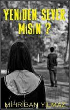 Yeniden Sever Misin ?  by Mihh_BayanYazar