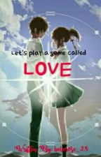 Let's Play A Game Called Love by beberose_28