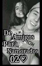 De Amigos Para Namorados  by bruh_sykes