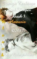 Foreign Exchange Soul Reaper Book 3: Amnesia by Quietgirlboss
