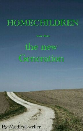 HOMECHILDREN - THE NEW GENERATION [by a true story] by Medical-writer