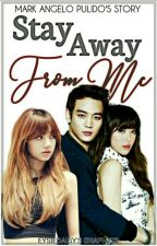 Stay Away From Me (Complete) by MarkAngeloPulido