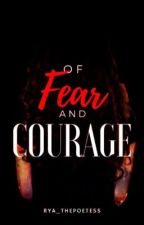 ❛Of Fear And Courage❜ 【POETRY】 by Rya_ThePoetess