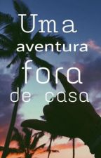 Uma aventura fora de casa 🏡. by Unicorniofofa123