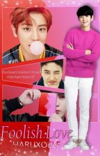 Foolish Love [ChanBaek/BaekYeol] by HaruXoELF