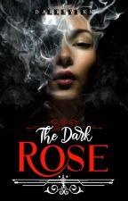The Dark Rose [#Book1 MafiaSeries]  by DarklyPen_