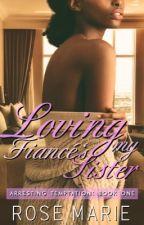 Arresting Temptation (BWWM) Loving my Fiancé Sister  by RoseMarieBWWM
