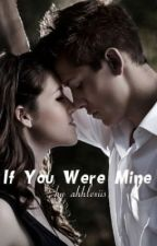 If You Were Mine by ahhlexiis