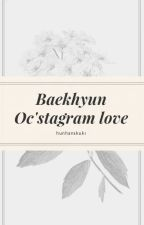 Baekhyun OC'stagram Love. ✔ by hunhanskuki