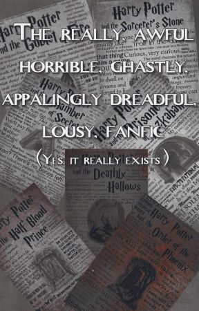 The really, awful  horrible, ghastly,  appalingly dreadful,  lousy, fanfic by ChickWithSword