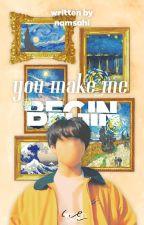✧ you make me begin ✧ by namsahi