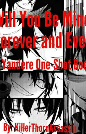 Will You Be Mine Forever and Ever! Yandere One-Shots by Fangurl_Always