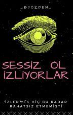 SESSİZ OL İZLİYORLAR by _BirSiyahHikayesi_