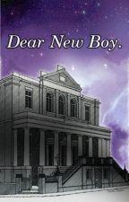 Dear New Boy. by Heartbreaker-xoxo