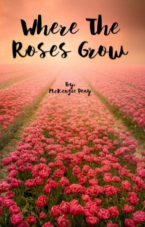 Where The Roses Grow by McKenzie282