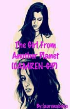 The Girl From Another Planet (CAMREN-G!P)  by laurenabelxo