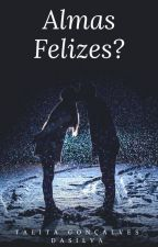 Almas Felizes? by TalitaGonalvesdaSilv