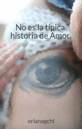 No es la típica historia de Amor by orianagchl