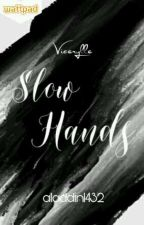 Slow Hands l Vicerylle by aladdin1432