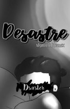 Desastre | Mr.Dsaster Fanfic by iCrazyBlue