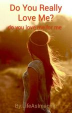 Do You Really Love Me? by LifeAsImagine