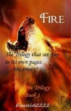 Fire ( Book 1 of The Fire Trilogy) by Emrald2222