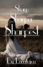 Sharp, sharper, sharpest by Lunafeijen