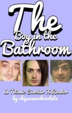 The Boy In The Bathroom - TITANIC SINCLAIR X READER by chipsoverchocolate