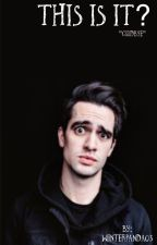 This Is It? (Brendon Urie Fanfic) by winterpanda03