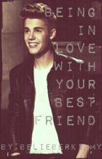 Being in love with your bestfriend (A Justin Bieber story) by Belieberkimmy