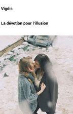 La dévotion pour l'illusion by RoxaneAngleraud