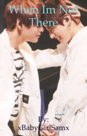 When I'm not there | Vkook by xBabyGirlSamx