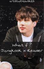 What if ? - Jungkook x reader [Abgeschlossen] by ilayda_nalu