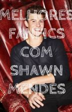 Melhores Fanfics com Shawn Mendes by mendesweetheart