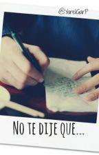 No te dije que... #PNovel by YarelGarP