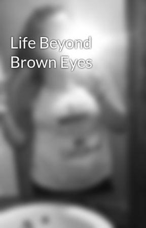 Life Beyond Brown Eyes  by mackenzeefaith