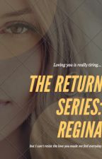 The Return Series: REGINA by Superlizzy29