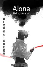 Alone (Keith x reader) by RequestQueen