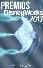 Premios DisneyWorks 2017 [Abierto] by PremiosDisneyWorks