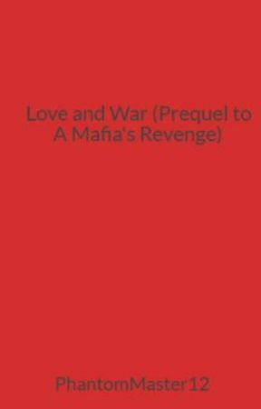 Love and War (Prequel to A Mafia's Revenge) by PhantomMaster12