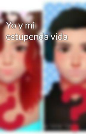 Yo y mi estupenda vida by Dany647