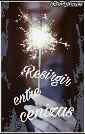 Resurgir entre cenizas by EntreLibros77